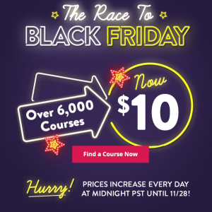Udemy – The Race to Black Friday is On! 6000 Courses – Start with $10 Only Today!